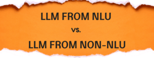 LLM FROM NLU vs. LLM FROM NON-NLU