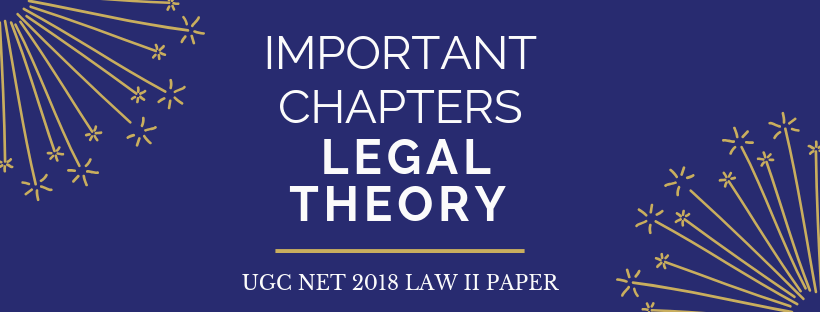 IMPORTANT CHAPTERS IN LEGAL THEORY FOR DECEMBER'18 UGC-NET LAW II PAPER