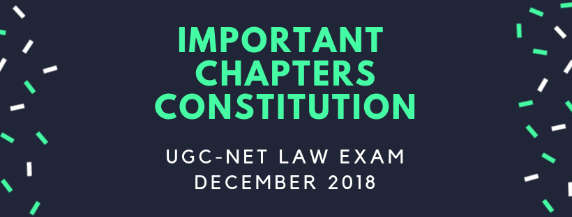 IMPORTANT CHAPTERS IN CONSTITUTION FOR DEC'18 UGC-NET LAW II PAPER