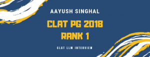 TOPPER'S INTERVIEW: AAYUSH SINGHAL, RANK 1 OF CLAT PG 2018
