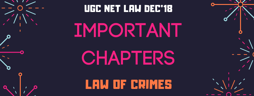IMPORTANT CHAPTERS IN LAW OF CRIMES FOR DEC'18 UGC-NET LAW II PAPER