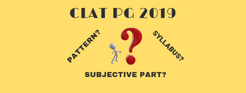 CLAT PG 2019: PATTERN, SYLLABUS, SUBJECTIVE PART – REVEALED!