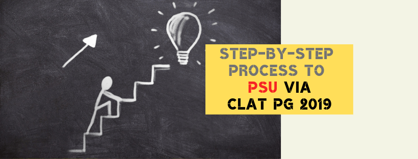 STEPS TO GET INTO PSU THROUGH CLAT PG 2019! ALL QUESTIONS ANSWERED!