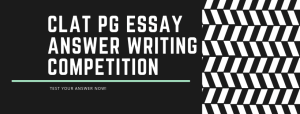 CLAT PG ESSAY ANSWER WRITING COMPETITION