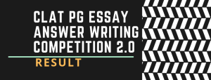 RESULT OF CLAT PG ESSAY ANSWER WRITING COMPETITION 2.0