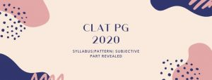 CLAT PG 2020 SYLLABUS, PATTERN, SUBJECTIVE PART REVEALED!