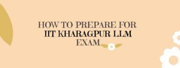 HOW TO PREPARE FOR IIT KHARAGPUR LLM EXAM 2020?