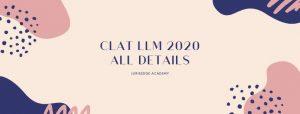 CLAT LLM 2020: ALL DETAILS