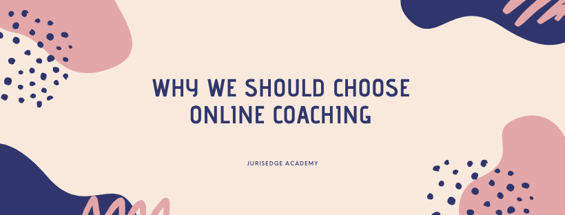 WHY WE SHOULD CHOOSE ONLINE COACHING FOR THE PREPARATION OF THE CLAT PG 2021