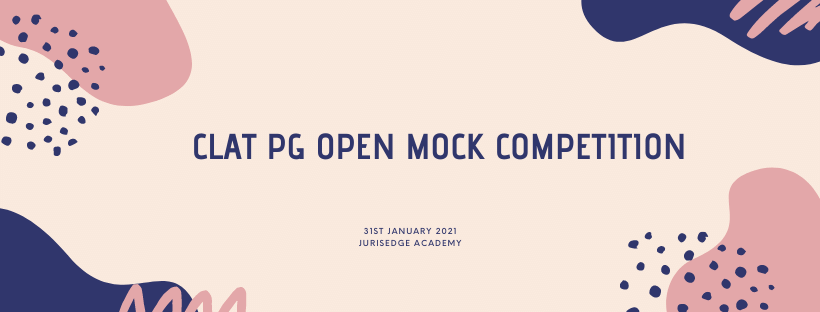 ALL INDIA 1ST CLAT PG OPEN MOCK COMPETITION 2021