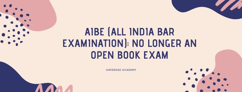 AIBE (ALL INDIA BAR EXAMINATION): NO LONGER AN OPEN BOOK EXAM